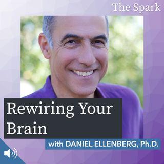 The Spark 017: Rewiring Your Brain with Daniel Ellenberg