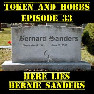 Here Lies Bernie Sanders: Token and Hobbs #33