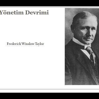 Uygarlık Tarihi Ders 4: Sanayi Devrimi, Frederick W. Taylor, Fordizm