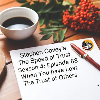Speed of Trust: Season 4 - Episode 88 - When You have Lost the Trust of Others