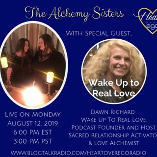 The Alchemy Sisters with Dawn Richard, Founder of Wake Up To Real Love Podcast