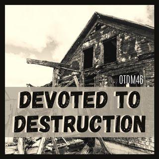 OTDM46 Devoted to Destruction