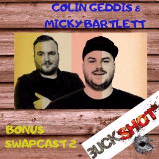 Bonus Swapcast - Colin Geddis & Micky Bartlett