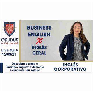 #046 - Inglês Corporativo - Descubra porque o 'Business English' é diferente e aumente seu salário.