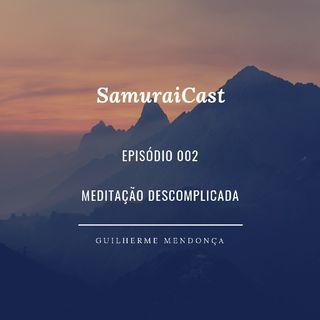 SamuraiCast - Meditação Descomplicada - Ep. 002