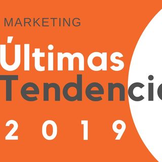 Ultimas tendencias y novedades en marketing 2019