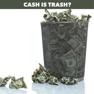 Cash No Longer King?