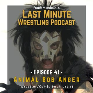 Ep. 41: Animal Bob Anger, wrestler/comic book artist