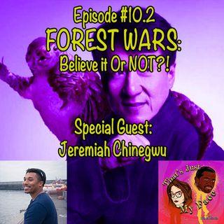 #10.2 Forest Wars: Believe it or NOT!