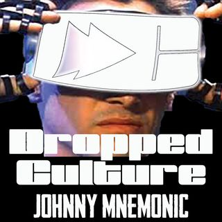 Johnny Mnemonic - Dropped Culture Goes Cyberpunk