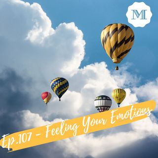 Ep. 107 - Feeling your Emotions