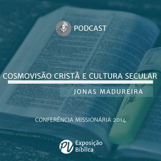 Cosmovisão Cristã e Cultura Secular - Jonas Madureira