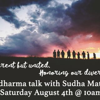 Different but United. Honoring Diversity. A Dharma Talk w/Sudha (recorded 8/4/18)