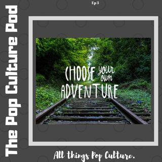 Choose Your Own Adventure | The Pop Culture Pod