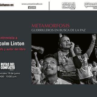 """Entrevista al fotografo Malcolm Linton por su buen libro """"Metamorfosis: Guerrilleros en busca de la paz"""""""