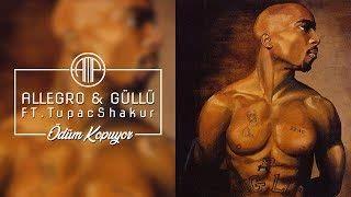 Allegro  Güllü FT.Tupac Shakur - Ödüm Kopuyor 92