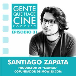 """EP31: CINE - PRODUCCIÓN Y DISTRIBUCIÓN (SANTIAGO ZAPATA: Productor de """"Monos"""" y cofundador de mowies.com)"""