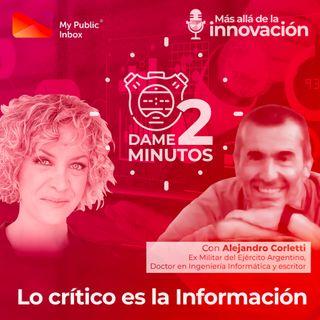 Dame dos minutos con Alejandro Corletti – Lo crítico es la Información, no las infraestructuras