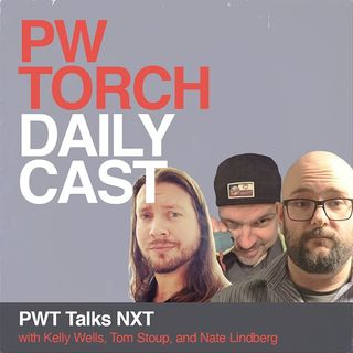 PWTorch Dailycast - PWT Talks NXT - Wells, Stoup, Lindberg cover Burch & Lorcan's title win and Pat McAfee's return, Ember Moon style, more