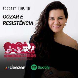 EP#10 Gozar é Resistencia