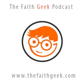 The Faith Geek Podcast 001