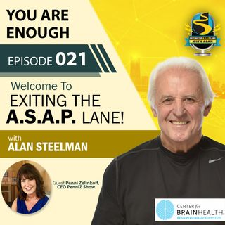 Exiting The A.S.A.P. Lane Episode 21: You are enough….Penni Zelinkoff
