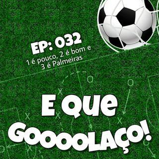 EQG - #32 - 1 é pouco, 2 é bom e 3 é Palmeiras