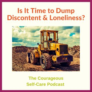 Is It Time to Dump Discontent and Loneliness?