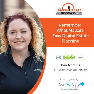 8/9/21: Erin McCune, co-founder of Easeenet.com | WHAT IS DIGITAL ESTATE PLANNING? | Aging Today with Mark Turnbull from ComForCare Portland