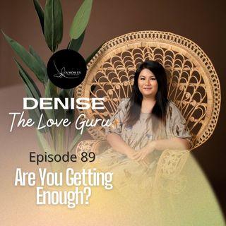 Episode 89: Are You Having Enough?