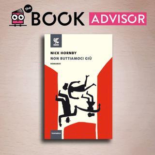 """""""Non buttiamoci giù"""" di Nick Hornby: cadere per rialzarsi col sorriso."""