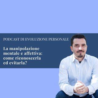 Episodio 65 - La manipolazione mentale e affettiva: come riconoscerla ed evitarla