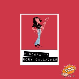 Puntata 47 - Monografia Rory Gallagher