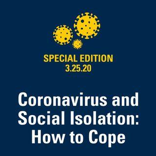 Coronavirus and Social Isolation: How to Cope 3.25.20