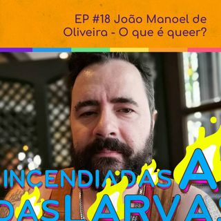 #18 João Manoel de Oliveira - O que é o queer?