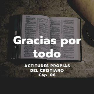 GRACIAS POR TODO | Actitudes propias del cristiano, Cap. 06 | Ps. Emmanuel Contreras