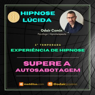 #11 | Experiência de Hipnose para Superar a Autossabotagem | Odair Comin