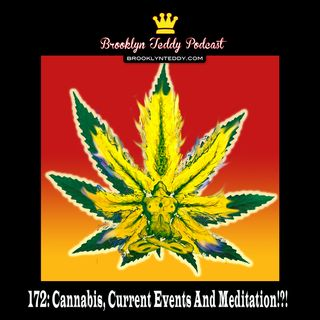 172: Cannabis, Current Events and Meditation!?!