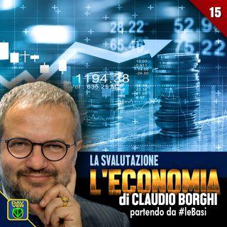 15 - LA SVALUTAZIONE: l'Economia di Claudio Borghi partendo da #leBasi