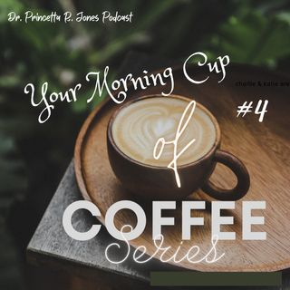 Your Morning Cup of Coffee Series Episode 4: Faith and Manifestation