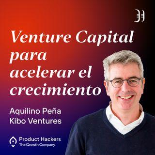 Venture Capital para acelerar el crecimiento con Aquilino Peña de Kibo Ventures