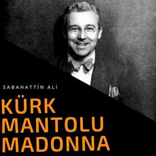 KÜRK MANTOLU MADONNA- BÖLÜM 1