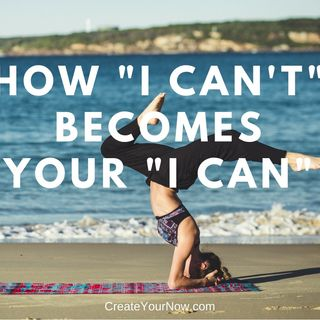 "1012 How ""I Can't"" Becomes Your ""I Can"""