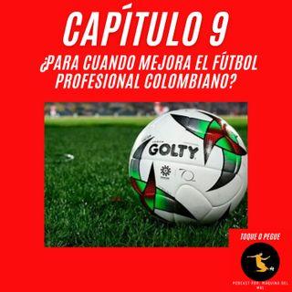 Capítulo 9: ¿Para cuando mejora el Fútbol Profesional Colombiano?