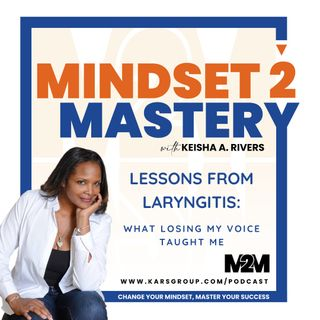 Lessons From Laryngitis with Keisha A Rivers