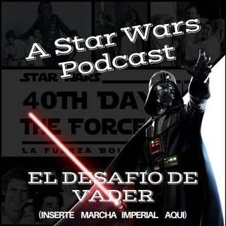 #40ThDaysTheForce A Star Wars Podcast - 02 - El Desafío de Vader
