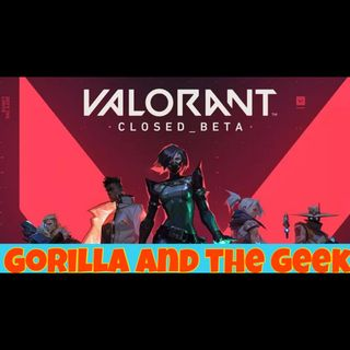 Valorant Overview and Movie Delays - Gorilla and The Geek Episode 14