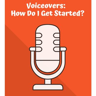 Voiceovers: How Do I Get Started?