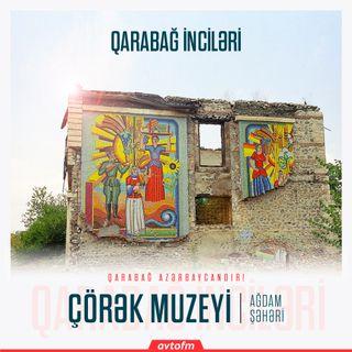 Ağdam Çörək muzeyi | Qarabağ inciləri #1