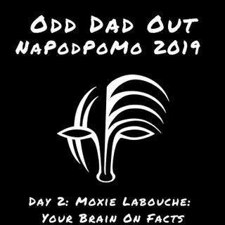 Moxie Labouche: Your Brain On Facts- NAPODPOMO Day 2